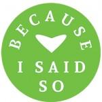because-I-said-so-green