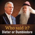 Who said it: Dieter or Dumbledore?