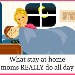 What stay-at-home moms REALLY do all day