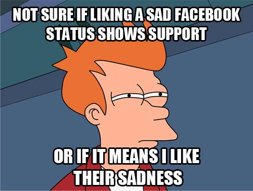 Not-sure-if-liking-sad-Facebook-status-shows-support-or-means-I-like-their-sadness