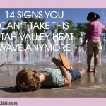 14 signs you can't take this Utah Valley heat wave anymore