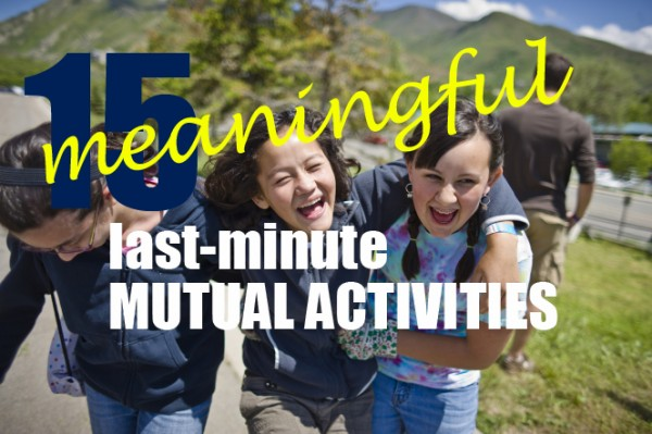 15 meaningful last-minute Mutual activities - UtahValley360