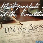 What prophets say about the Constitution
