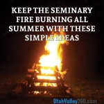 Keep the seminary fire burning all summer with these simple ideas