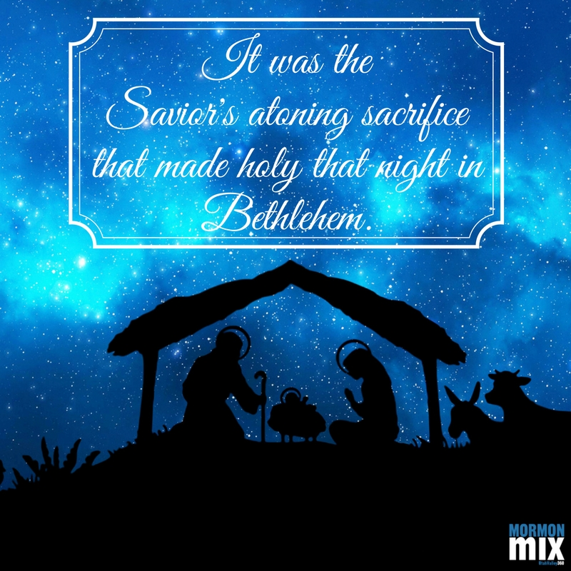 it-was-the-saviors-atoning-sacrifice-that-made-holy-that-night-in-bethlehem